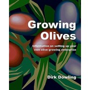 Growing Olives: Information on Setting Up Your Own Olive Growing Enterprise, Paperback/Dirk Dowling