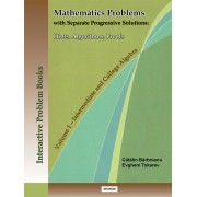 MATHEMATICS PROBLEMS WITH SEPARATE PROGRESSIVE SOLUTIONS: HINTS, ALGORITHMS, PROOFS - VOLUME 1: INTERMEDIATE AND COLLEGE ALGEBRA
