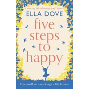 Five Steps to Happy. An uplifting novel based on a true story, Paperback/Ella Dove