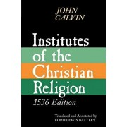 Institutes of the Christian Religion: Embracing Almost the Whole Sum of Piety, & Whatever is Necessary to Know of the Doctrine of Salvation: A Work Mo, Paperback/John Calvin