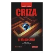 Criza şi după criză (ediţia a II-a, revizuită şi adăugită).