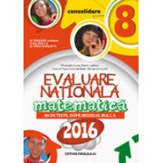 MATEMATICA. EVALUARE NATIONALA 2016 - CONSOLIDARE. 86 DE TESTE DUPA MODELUL M.E.C.S. CLASA A VIII-A