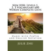 New Hsk: Levels 1, 2, 3 Vocabulary 600 Words Complete Lists: Hanzi with Pinyin and English Notation