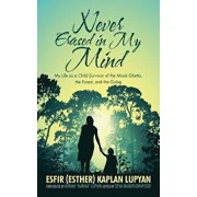 Never Erased in My Mind: My Life as a Child Survivor of the Minsk Ghetto, the Forest, and the Gulag, Paperback/Esfir Kaplan Lupyan