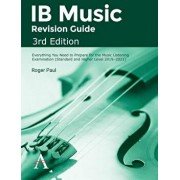 IB Music Revision Guide, Third Edition: Everything You Need to Prepare for the Music Listening Examination (Standard and Higher Level 2019-2021), Paperback/Roger Paul
