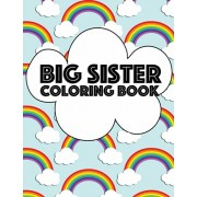 Big Sister Coloring Book: Rainbow New Baby Color Book for Big Sisters Ages 2-6, Perfect Gift for Big Sisters with a New Sibling!, Paperback/Big Sister Rainbow Creative