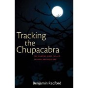 Tracking the Chupacabra: The Vampire Beast in Fact, Fiction, and Folklore, Paperback