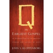 Q, the Earliest Gospel: An Introduction to the Original Stories and Sayings of Jesus, Paperback/John S. Kloppenborg