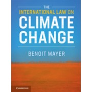 International Law on Climate Change (Mayer Benoit (The Chinese University of Hong Kong))(Paperback) (9781108412292)