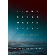 Pond River Ocean Rain: Find Peace in the Storms of Life, Paperback/Charles Lattimore Howard