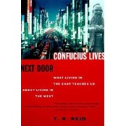 Confucius Lives Next Door: What Living in the East Teaches Us about Living in the West, Paperback/T. R. Reid