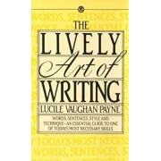 The Lively Art of Writing: Words, Sentences, Style and Technique--An Essential Guide to One of Todays Most Necessary Skills, Paperback/Lucile Vaughan Payne
