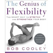 The Genius of Flexibility: The Smart Way to Stretch and Strengthen Your Body, Paperback/Robert Donald Cooley