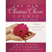 The New Christian Charm Course (Student: Today's Social Graces for Every Girl, Paperback