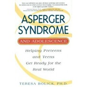 Asperger Syndrome and Adolescence: Helping Preteens and Teens Get Ready for the Real World, Paperback/Teresa Bolick