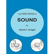The First Book of Sound: A Basic Guide to the Science of Acoustics, Paperback/David C. Knight