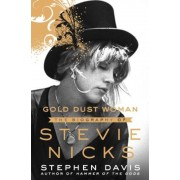 Gold Dust Woman: The Biography of Stevie Nicks, Hardcover