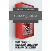 Cunoasterea: Cum poate fi recladita civilizatia/Lewis Dartnell