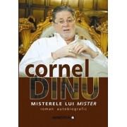Misterele lui Mister. Roman autobiografic/Cornel Dinu