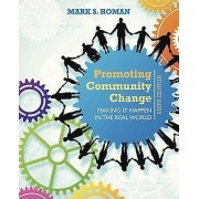 Promoting Community Change Making it Happen in the Real World by Ma...