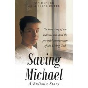 Saving Michael: A Bulimia Story: The True Story of Our Bulimic Son, and the Powerful Intervention of the Living God, Paperback/Jon Hunter