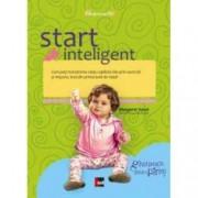 Start inteligent. Cum poti transforma viata copilului tau prin exercitii si miscare inca din prima luna de viata