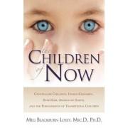 The Children of Now: Crystalline Children, Indigo Children, Star Kids, Angels on Earth, and the Phenomenon of Transitional Children, Paperback
