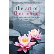 The Art of Flourishing: A Guide to Mindfulness, Self-Care, and Love in a Chaotic World, Paperback/Jeffrey B. Rubin
