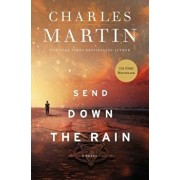 Send Down the Rain: New from the Author of the Mountains Between Us and the New York Times Bestseller Where the River Ends, Paperback/Charles Martin