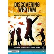 Discovering Who I am. A Group Resource for Children and Young People Working on Social and Emotional Wellbeing and Identity, Paperback/Gerri Garwood
