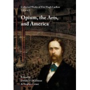 Collected Works of Fitz Hugh Ludlow, Volume 5: Opium, the Arts, and America