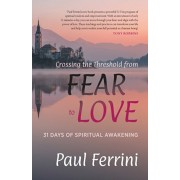 Crossing the Threshold from Fear to Love: 31 Days of Spiritual Awakening, Paperback/Paul Ferrini