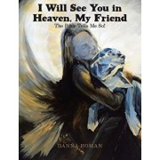 I Will See You in Heaven, My Friend: The Bible Tells Me So!, Paperback/Danna Homan