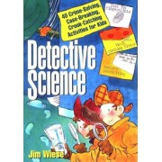 Detective Science: 40 Crime-Solving, Case-Breaking, Crook-Catching Activities for Kids, Paperback