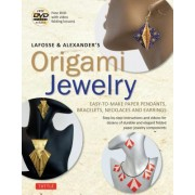 Lafosse & Alexander's Origami Jewelry: Easy-To-Make Paper Pendants, Bracelets, Necklaces and Earrings: Origami Book with Instructional DVD: Great for