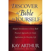 Discover the Bible for Yourself: *helpful Introductions to Every Book *practical Approaches for Study *applications for Everyday Life, Paperback/Kay Arthur