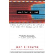 Can't Buy My Love: How Advertising Changes the Way We Think and Feel, Paperback
