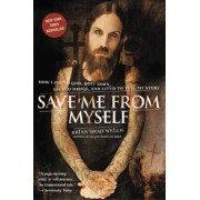 Save Me from Myself: How I Found God, Quit Korn, Kicked Drugs, and Lived to Tell My Story, Paperback