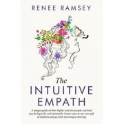 The Intuitive Empath-: A Unique Guide On How Highly Sensitive People Can Heal Psychologically And Spiritually. Learn Ways To Use Your Gift Of, Paperback/Renee Ramsey
