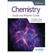 Chemistry for the Ib Diploma Study and Revision Guide, Paperback/Christopher Talbot