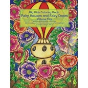 Big Kids Coloring Book Fairy Houses and Fairy Doors Volume Five: 50+ Line-Art and Grayscale Illustrations to Color on Single-Sided Pages Plus Bonus Pa, Paperback/Dawn D. Boyer Ph. D.