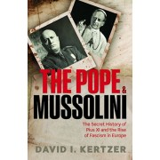 Pope and Mussolini. The Secret History of Pius XI and the Rise of Fascism in Europe, Hardback/David I. Kertzer