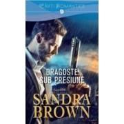 Dragoste sub presiune - Sandra Brown