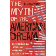 The Myth of the American Dream: Reflections on Affluence, Autonomy, Safety, and Power, Hardcover/D. L. Mayfield