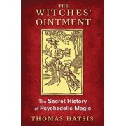 The Witches' Ointment: The Secret History of Psychedelic Magic, Paperback/Thomas Hatsis
