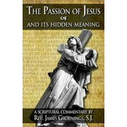 The Passion of Jesus and Its Hidden Meaning: A Scriptural Commentary on the Passion, Paperback/James Groenings
