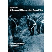 A Hundred Miles as the Crow Flies: A Great Escape of WWII, Paperback/Ralph Churches