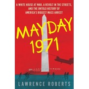 Mayday 1971: A White House at War, a Revolt in the Streets, and the Untold History of America's Biggest Mass Arrest, Hardcover/Lawrence Roberts