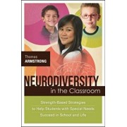 Neurodiversity in the Classroom: Strength-Based Strategies to Help Students with Special Needs Succeed in School and Life, Paperback/Thomas Armstrong