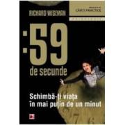 59 de secunde. Schimba-ti viata in mai putin de un minut - Richard Wiseman